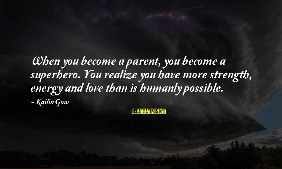 Family Is Strength Sayings By Kailin Gow: When you become a parent, you become a superhero. You realize you have more strength,