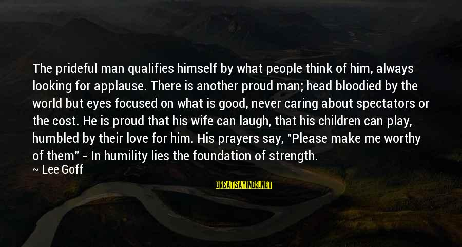Family Is Strength Sayings By Lee Goff: The prideful man qualifies himself by what people think of him, always looking for applause.