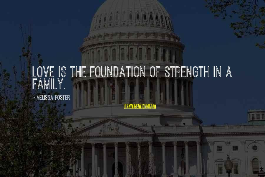 Family Is Strength Sayings By Melissa Foster: Love is the foundation of strength in a family.