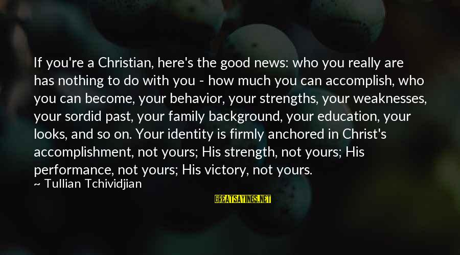 Family Is Strength Sayings By Tullian Tchividjian: If you're a Christian, here's the good news: who you really are has nothing to