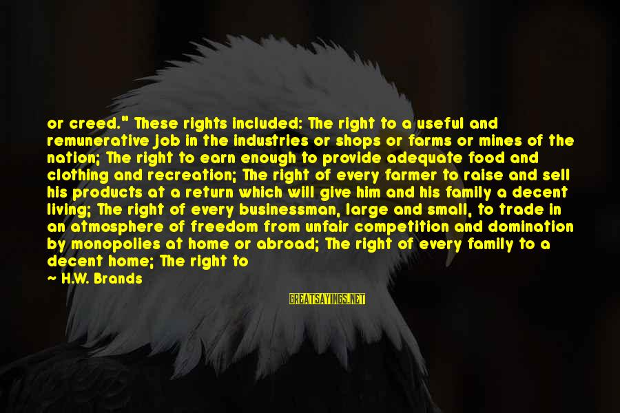 "Family Living Abroad Sayings By H.W. Brands: or creed."" These rights included: The right to a useful and remunerative job in the"