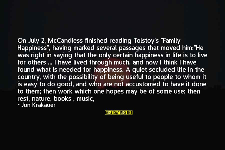 "Family Tolstoy Sayings By Jon Krakauer: On July 2, McCandless finished reading Tolstoy's ""Family Happiness"", having marked several passages that moved"