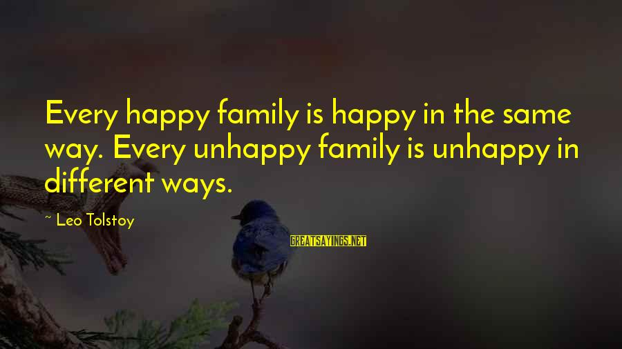 Family Tolstoy Sayings By Leo Tolstoy: Every happy family is happy in the same way. Every unhappy family is unhappy in
