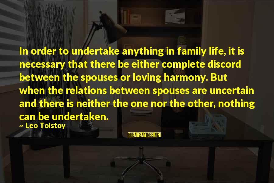 Family Tolstoy Sayings By Leo Tolstoy: In order to undertake anything in family life, it is necessary that there be either