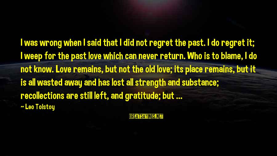 Family Tolstoy Sayings By Leo Tolstoy: I was wrong when I said that I did not regret the past. I do