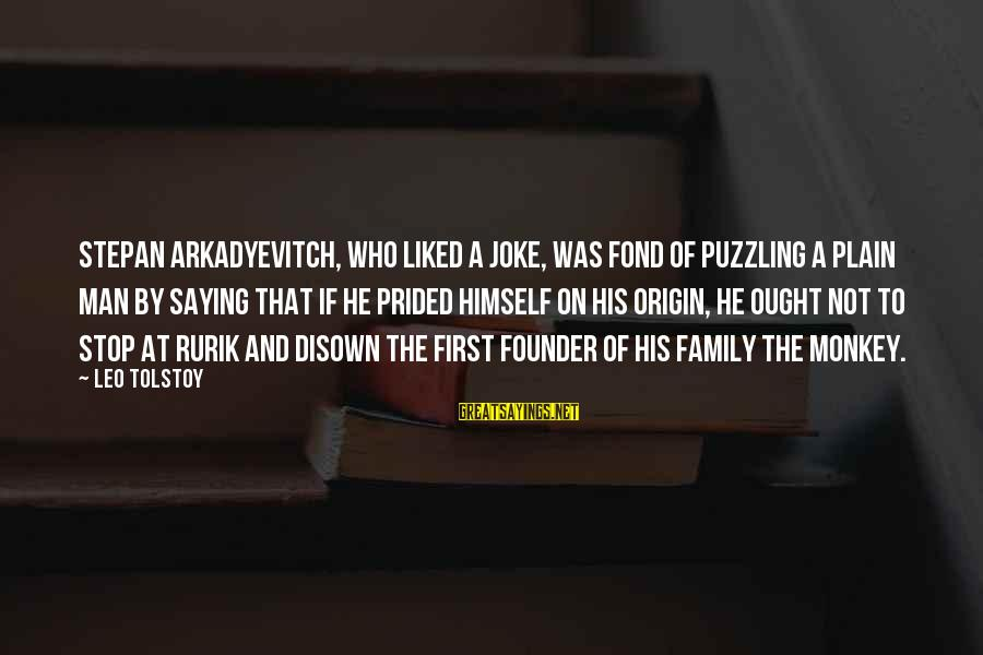Family Tolstoy Sayings By Leo Tolstoy: Stepan Arkadyevitch, who liked a joke, was fond of puzzling a plain man by saying