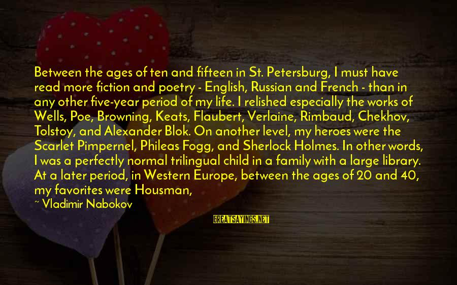 Family Tolstoy Sayings By Vladimir Nabokov: Between the ages of ten and fifteen in St. Petersburg, I must have read more