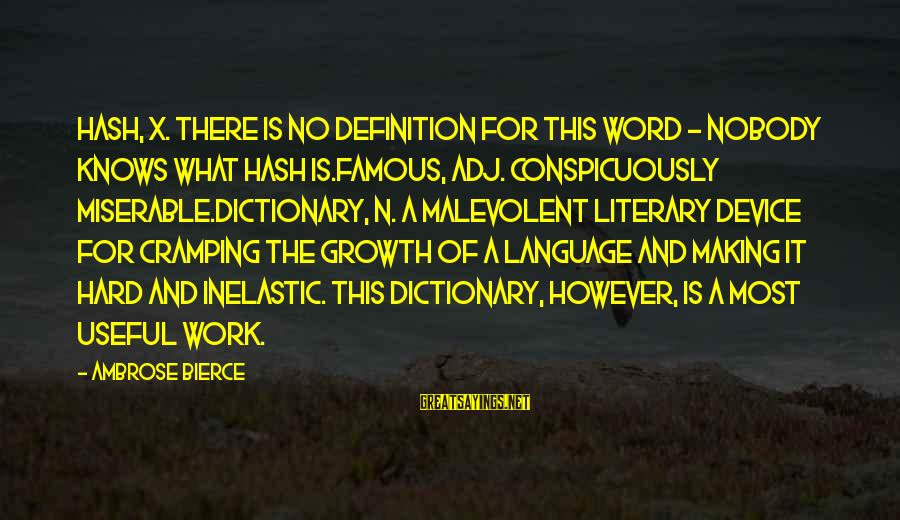 Famous 1 Word Sayings By Ambrose Bierce: Hash, x. There is no definition for this word - nobody knows what hash is.Famous,
