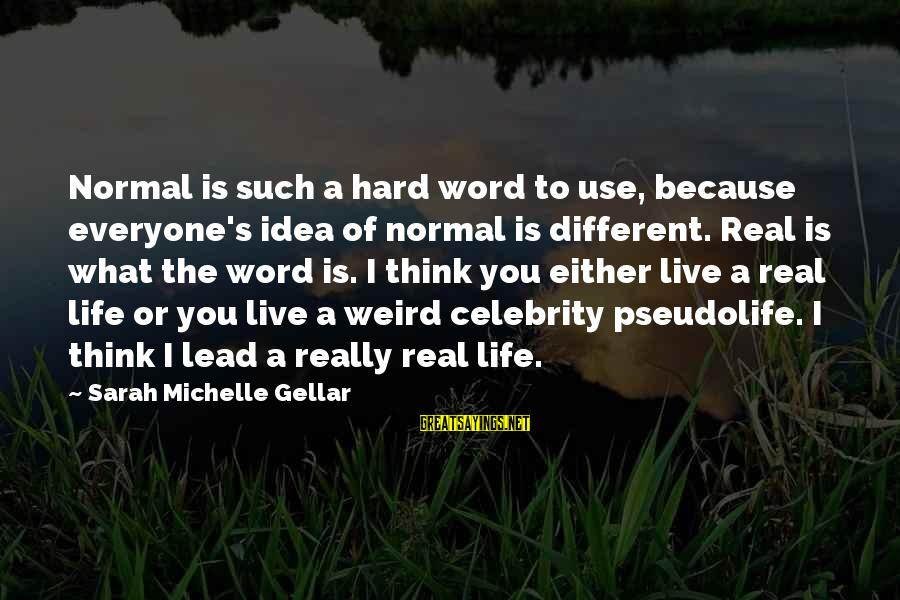Famous 1 Word Sayings By Sarah Michelle Gellar: Normal is such a hard word to use, because everyone's idea of normal is different.