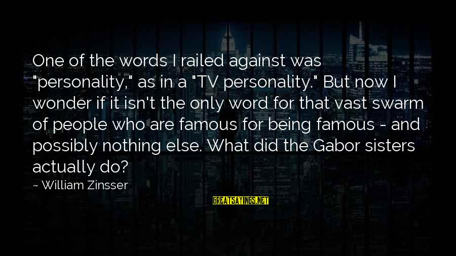 """Famous 1 Word Sayings By William Zinsser: One of the words I railed against was """"personality,"""" as in a """"TV personality."""" But"""
