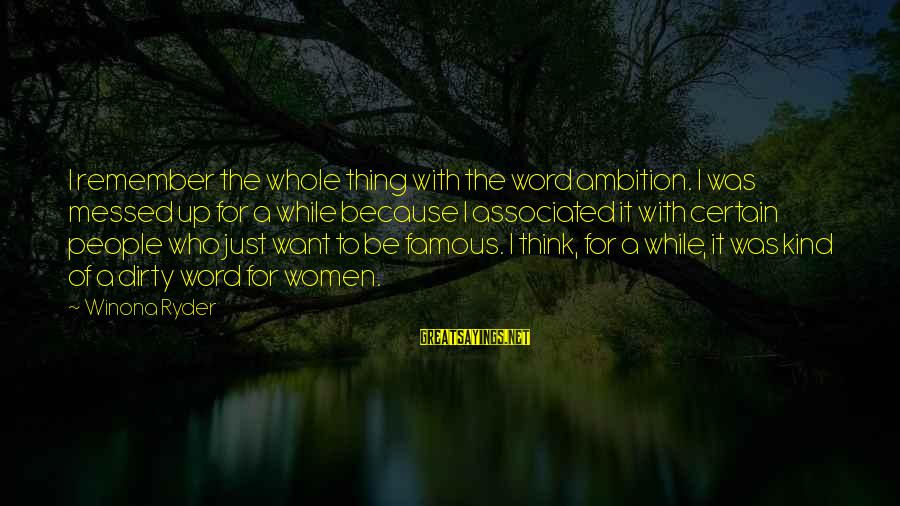 Famous 1 Word Sayings By Winona Ryder: I remember the whole thing with the word ambition. I was messed up for a