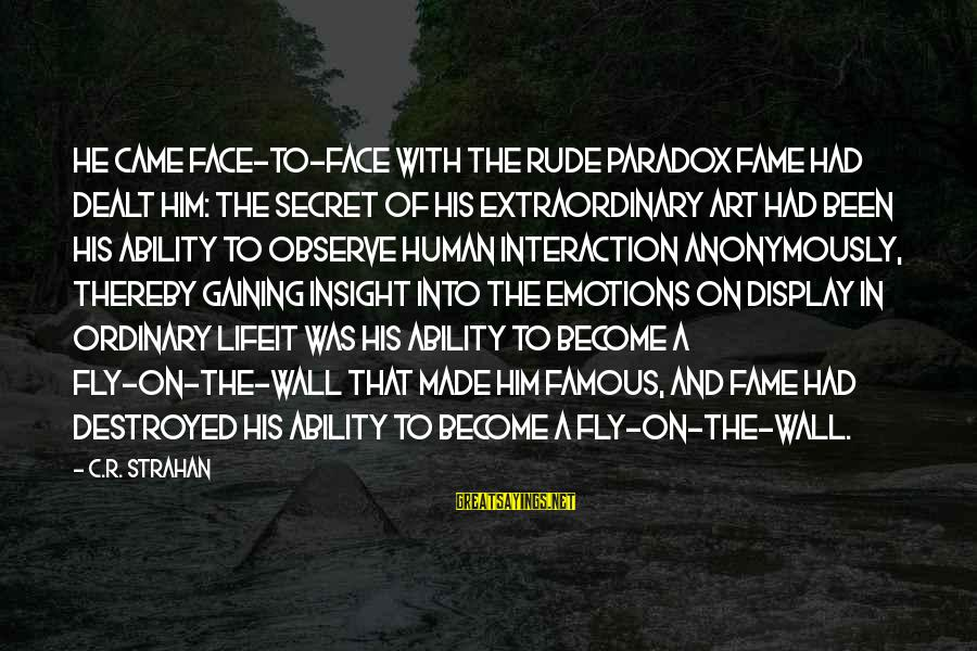 Famous Acting Sayings By C.R. Strahan: He came face-to-face with the rude paradox fame had dealt him: The secret of his