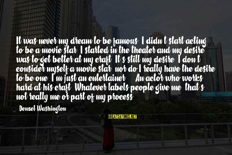 Famous Acting Sayings By Denzel Washington: It was never my dream to be famous. I didn't start acting to be a