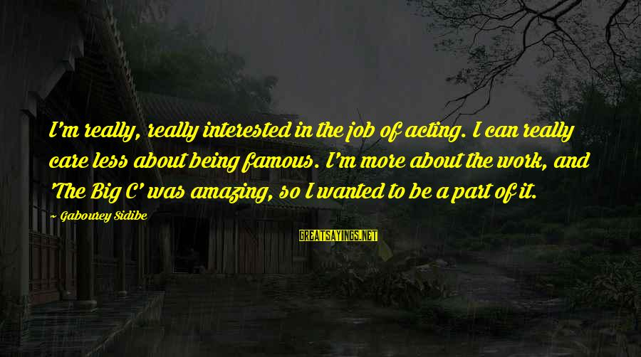 Famous Acting Sayings By Gabourey Sidibe: I'm really, really interested in the job of acting. I can really care less about