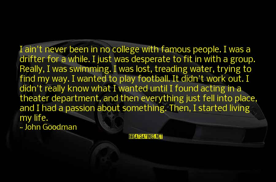 Famous Acting Sayings By John Goodman: I ain't never been in no college with famous people. I was a drifter for