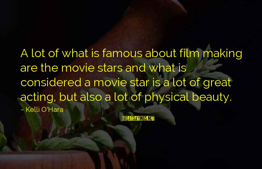 Famous Acting Sayings By Kelli O'Hara: A lot of what is famous about film making are the movie stars and what