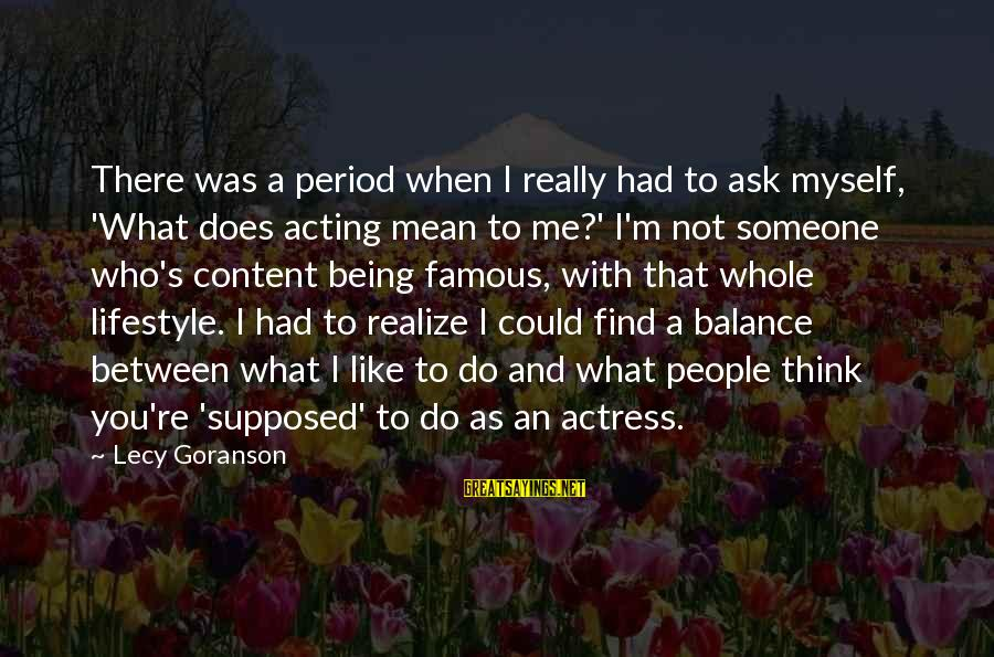 Famous Acting Sayings By Lecy Goranson: There was a period when I really had to ask myself, 'What does acting mean