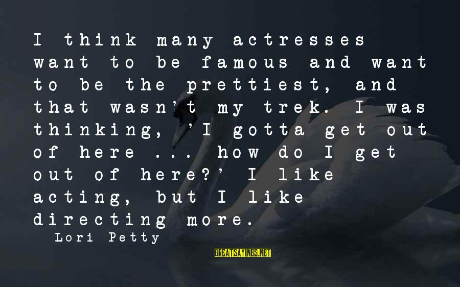 Famous Acting Sayings By Lori Petty: I think many actresses want to be famous and want to be the prettiest, and