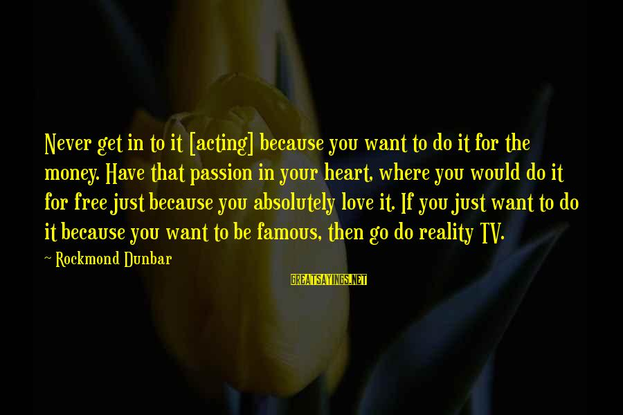 Famous Acting Sayings By Rockmond Dunbar: Never get in to it [acting] because you want to do it for the money.