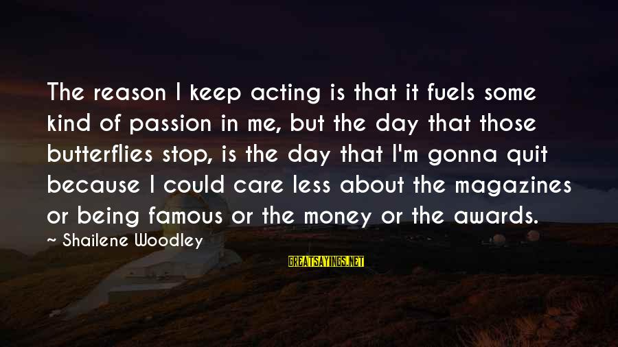 Famous Acting Sayings By Shailene Woodley: The reason I keep acting is that it fuels some kind of passion in me,