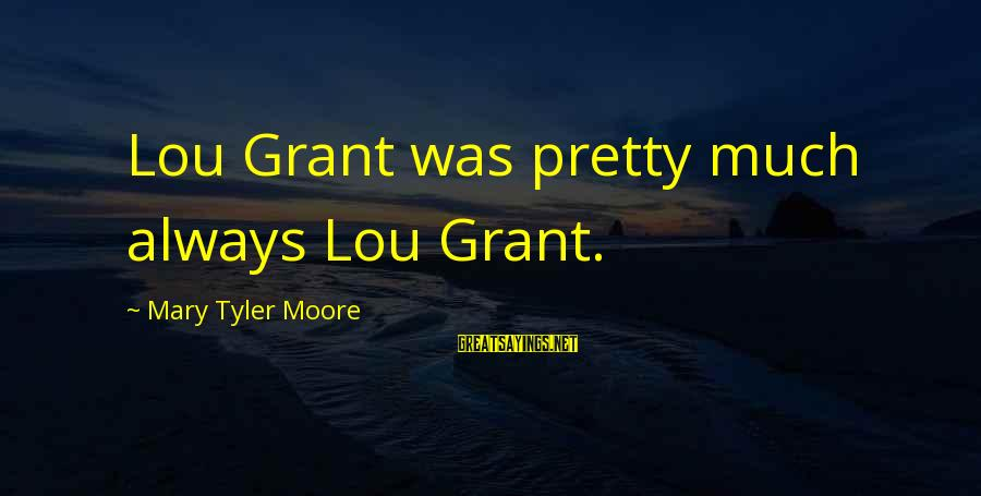 Famous Anti-school Sayings By Mary Tyler Moore: Lou Grant was pretty much always Lou Grant.