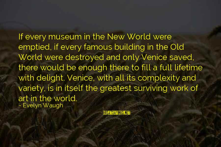 Famous Art Museums Sayings By Evelyn Waugh: If every museum in the New World were emptied, if every famous building in the