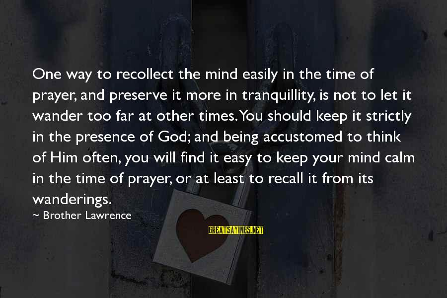 Famous Balancing Sayings By Brother Lawrence: One way to recollect the mind easily in the time of prayer, and preserve it