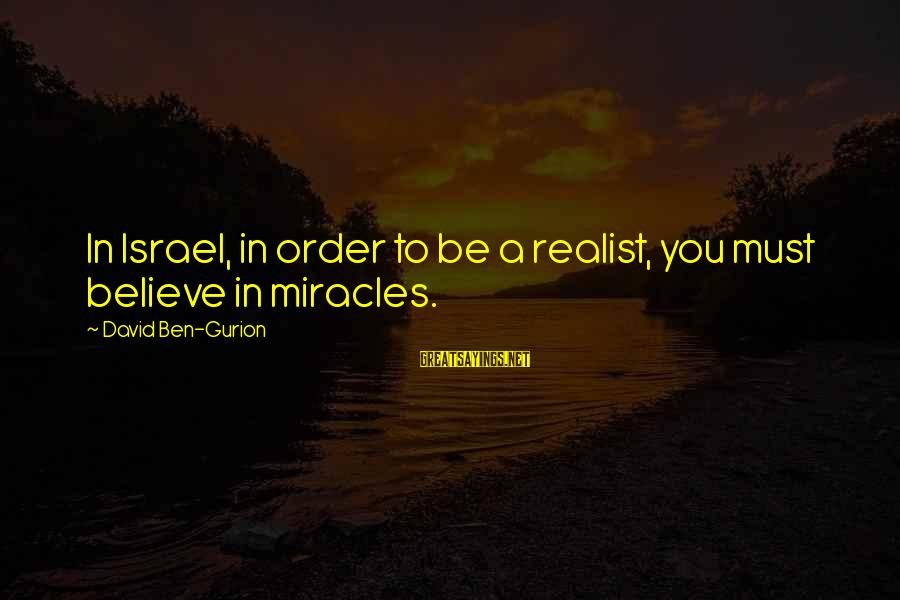 Famous Balancing Sayings By David Ben-Gurion: In Israel, in order to be a realist, you must believe in miracles.