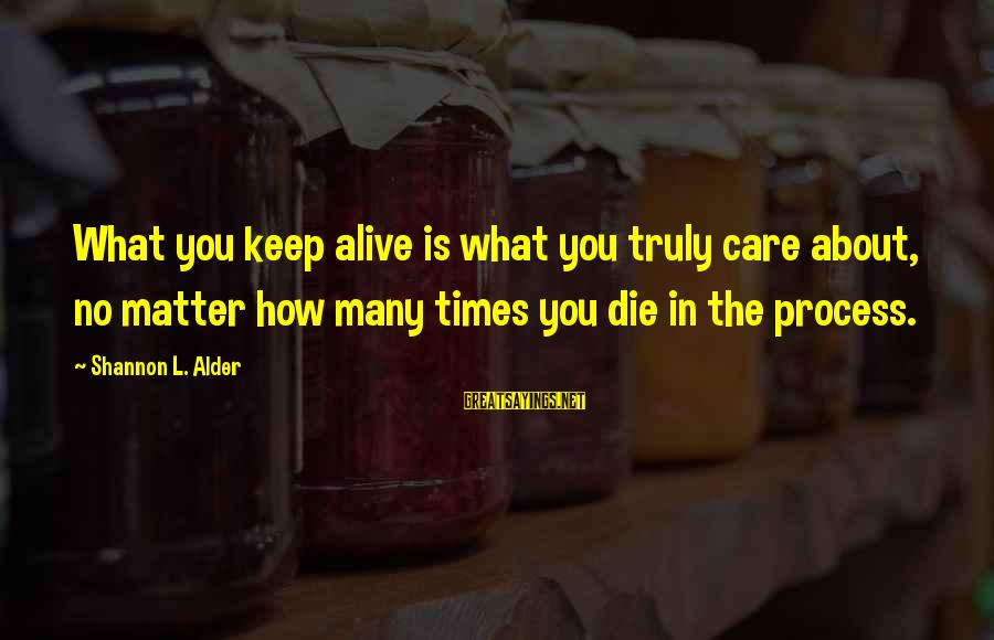 Famous Balancing Sayings By Shannon L. Alder: What you keep alive is what you truly care about, no matter how many times