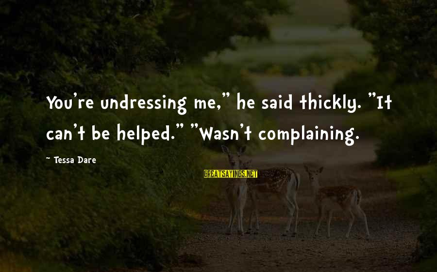 """Famous Balancing Sayings By Tessa Dare: You're undressing me,"""" he said thickly. """"It can't be helped."""" """"Wasn't complaining."""