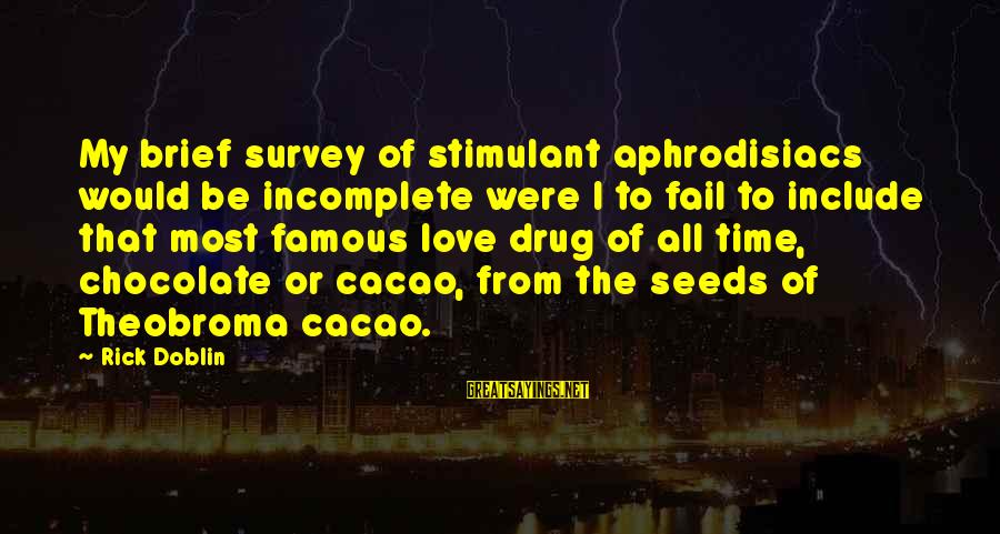 Famous Chocolate Sayings By Rick Doblin: My brief survey of stimulant aphrodisiacs would be incomplete were I to fail to include