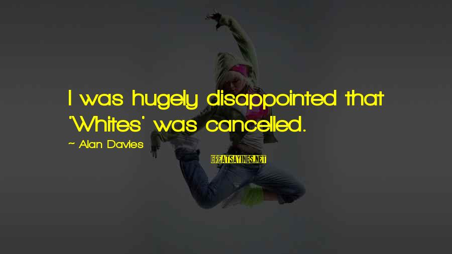 Famous Cricketing Sayings By Alan Davies: I was hugely disappointed that 'Whites' was cancelled.