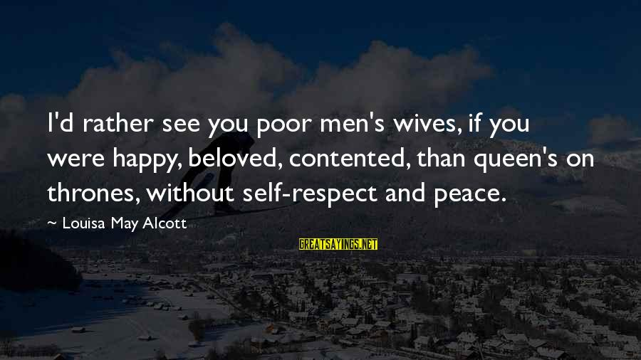 Famous Cricketing Sayings By Louisa May Alcott: I'd rather see you poor men's wives, if you were happy, beloved, contented, than queen's