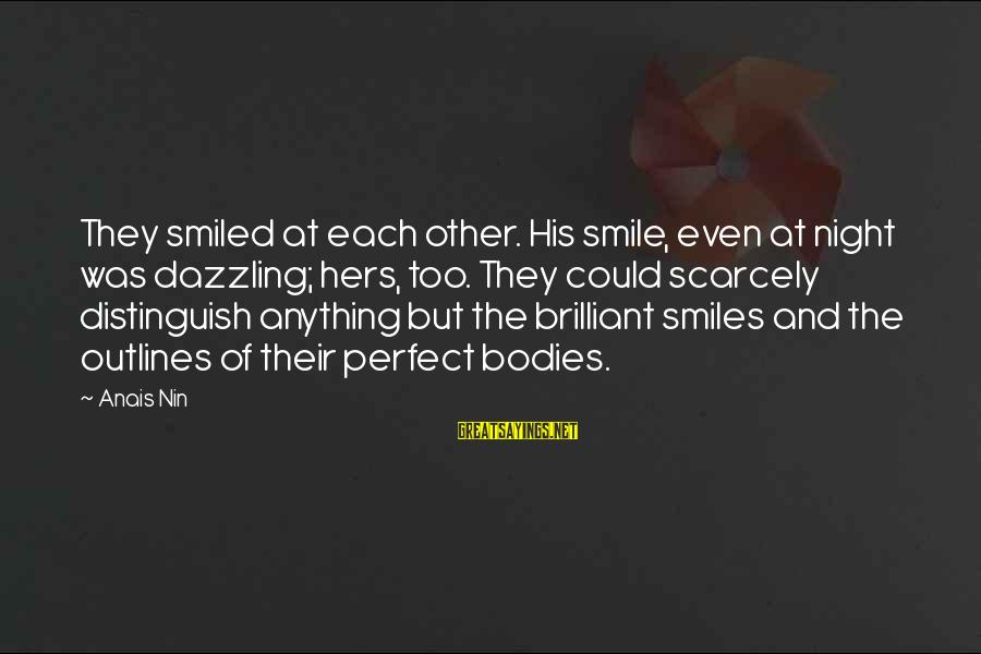 Famous David Mamet Sayings By Anais Nin: They smiled at each other. His smile, even at night was dazzling; hers, too. They