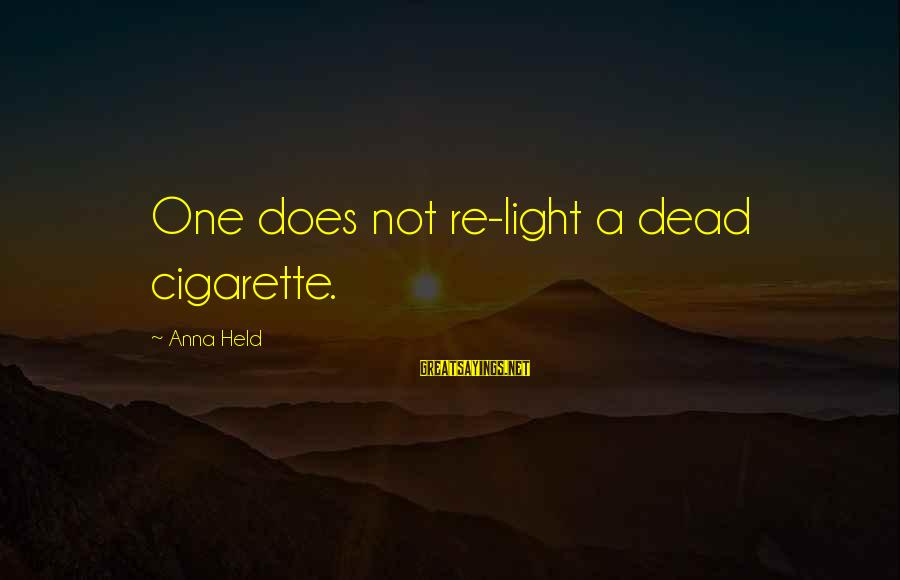 Famous David Mamet Sayings By Anna Held: One does not re-light a dead cigarette.