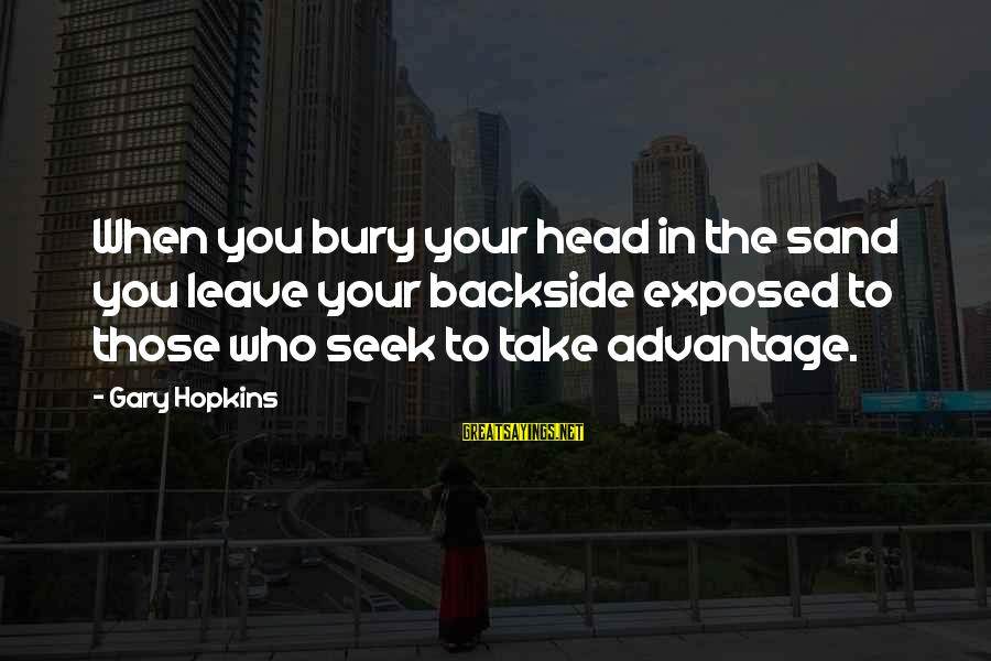 Famous David Mamet Sayings By Gary Hopkins: When you bury your head in the sand you leave your backside exposed to those