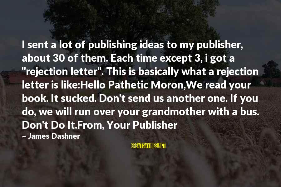 Famous David Mamet Sayings By James Dashner: I sent a lot of publishing ideas to my publisher, about 30 of them. Each