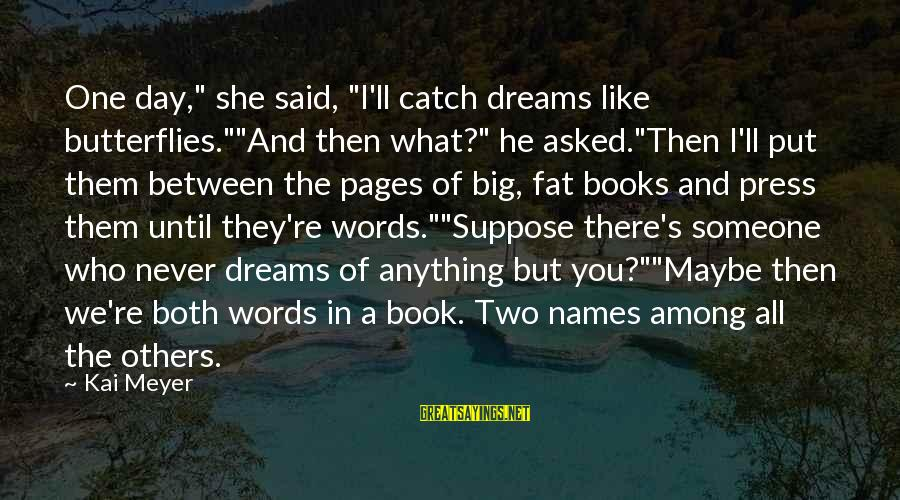 """Famous David Mamet Sayings By Kai Meyer: One day,"""" she said, """"I'll catch dreams like butterflies.""""""""And then what?"""" he asked.""""Then I'll put"""