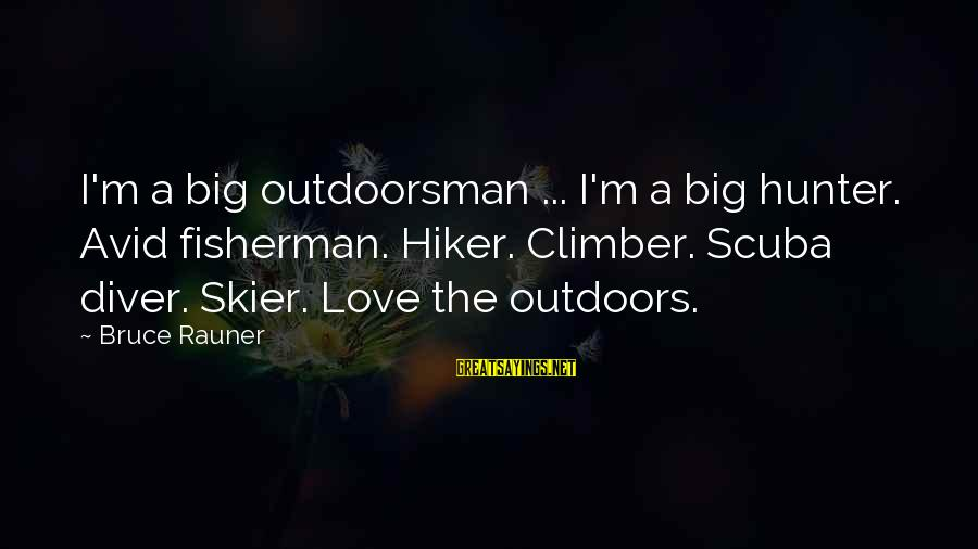 Famous Dirt Bike Riders Sayings By Bruce Rauner: I'm a big outdoorsman ... I'm a big hunter. Avid fisherman. Hiker. Climber. Scuba diver.