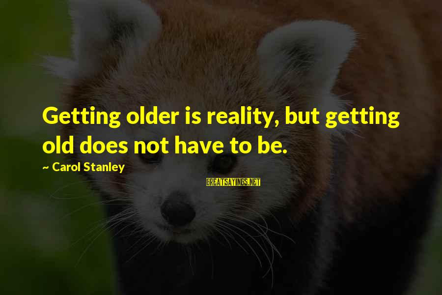Famous Dirt Bike Riders Sayings By Carol Stanley: Getting older is reality, but getting old does not have to be.