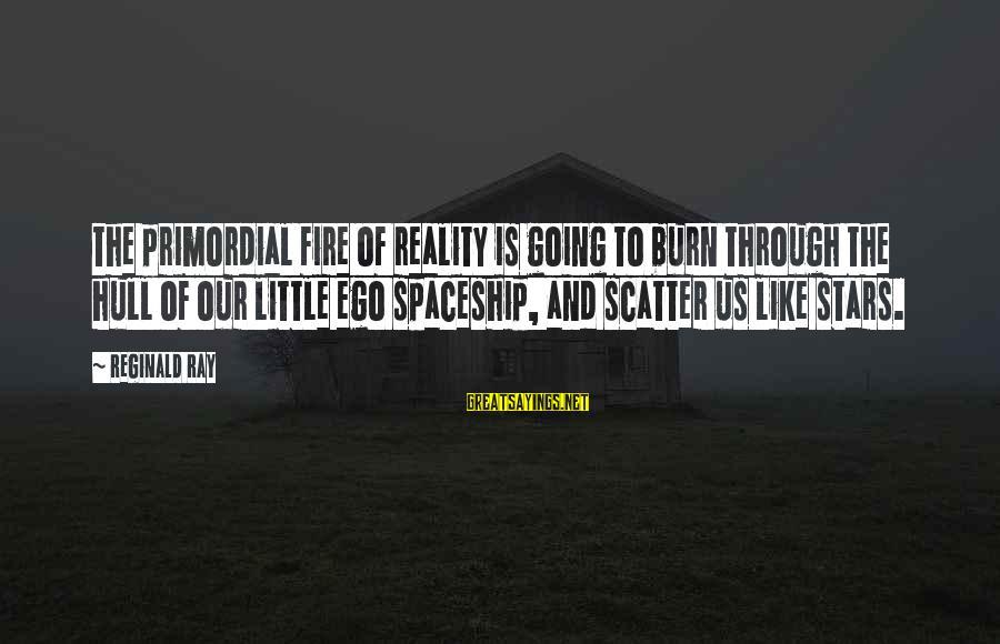 Famous Dirt Bike Riders Sayings By Reginald Ray: The primordial fire of reality is going to burn through the hull of our little