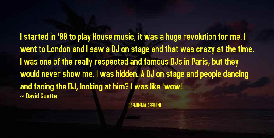 Famous Dj Am Sayings By David Guetta: I started in '88 to play House music, it was a huge revolution for me.