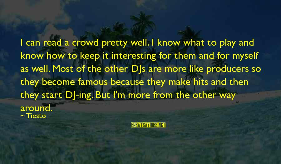 Famous Dj Am Sayings By Tiesto: I can read a crowd pretty well. I know what to play and know how