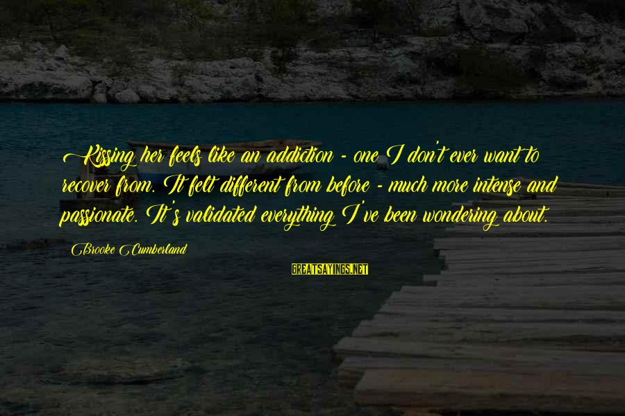 Famous Esp Sayings By Brooke Cumberland: Kissing her feels like an addiction - one I don't ever want to recover from.