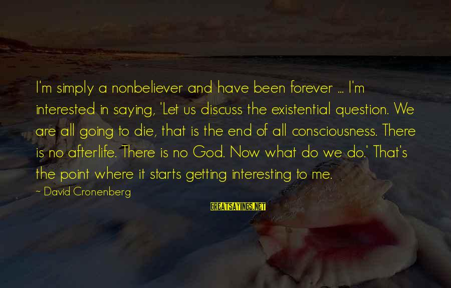 Famous Esp Sayings By David Cronenberg: I'm simply a nonbeliever and have been forever ... I'm interested in saying, 'Let us