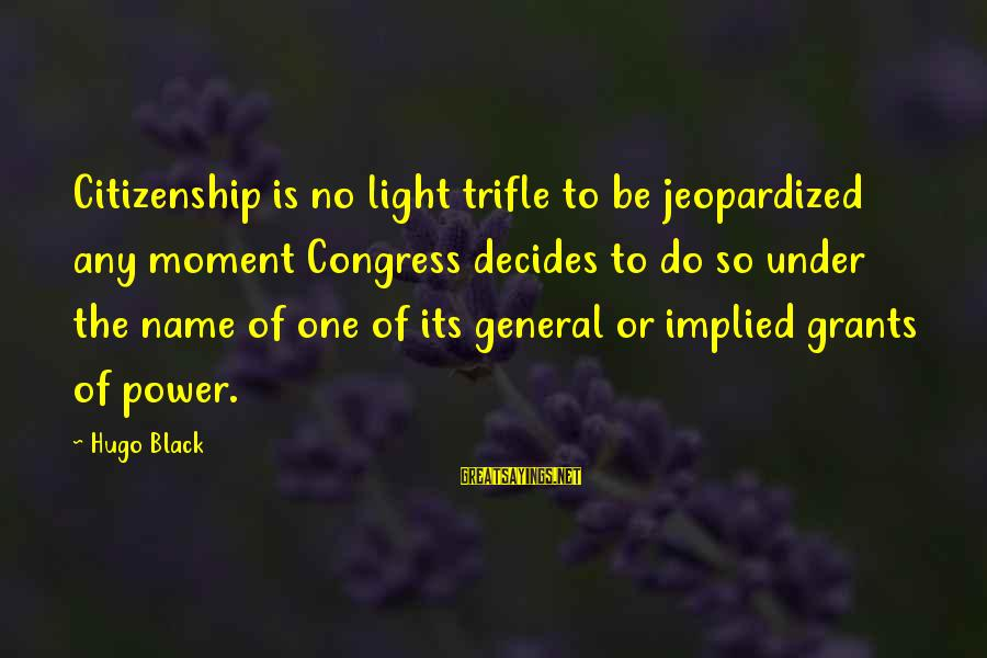 Famous Esp Sayings By Hugo Black: Citizenship is no light trifle to be jeopardized any moment Congress decides to do so