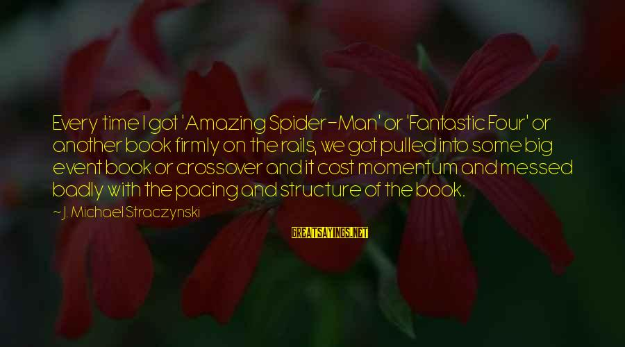 Famous Esp Sayings By J. Michael Straczynski: Every time I got 'Amazing Spider-Man' or 'Fantastic Four' or another book firmly on the