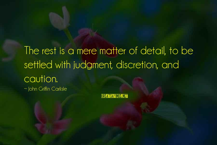 Famous Esp Sayings By John Griffin Carlisle: The rest is a mere matter of detail, to be settled with judgment, discretion, and