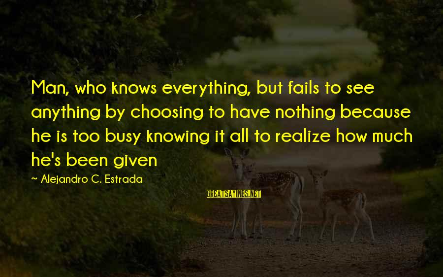 Famous Family Bonding Sayings By Alejandro C. Estrada: Man, who knows everything, but fails to see anything by choosing to have nothing because