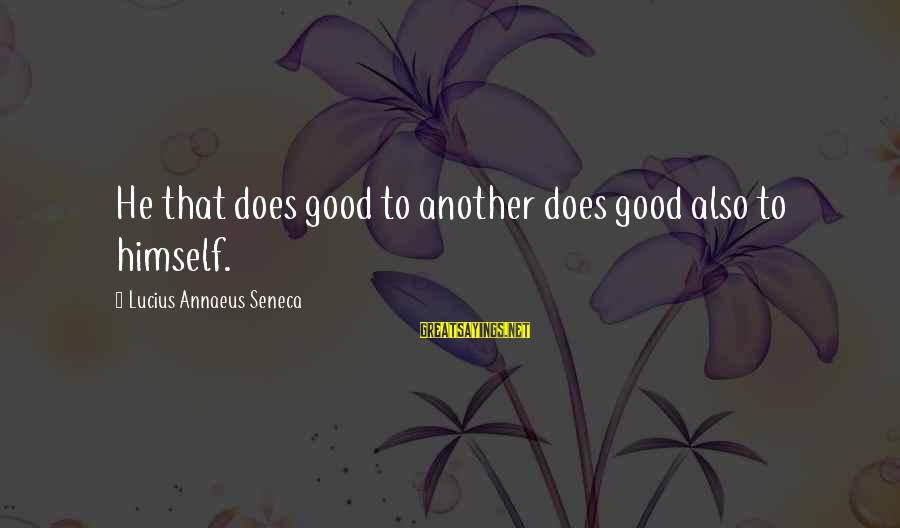 Famous Funny Will Ferrell Sayings By Lucius Annaeus Seneca: He that does good to another does good also to himself.